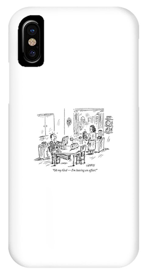 Politics IPhone X Case featuring the drawing Oh My God - I'm Having An Affair! by David Sipress