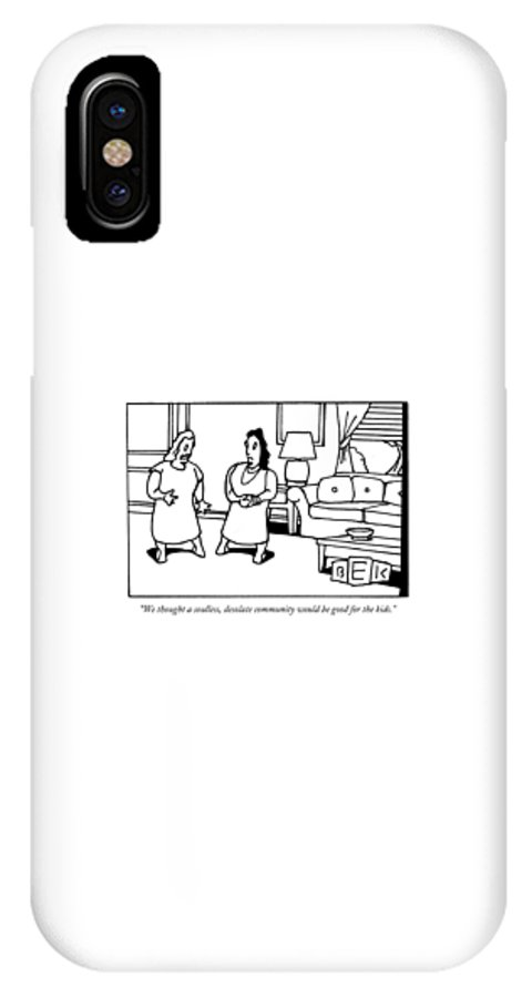 Children Family Parents Word Play Real Estate  (one Woman Talking To Another.) 122496 Bka Bruce Eric Kaplan IPhone X Case featuring the drawing We Thought A Soulless by Bruce Eric Kaplan