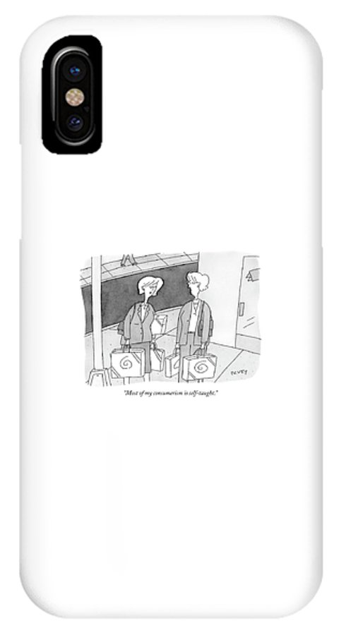 Shopping Education Word Play  (two Women With Arms Full Of Shopping Bags.) 120677   Pve Peter C. Vey Peter Vey Pc Peter C. Vey P.c. IPhone X Case featuring the drawing Most Of My Consumerism Is Self-taught by Peter C. Vey