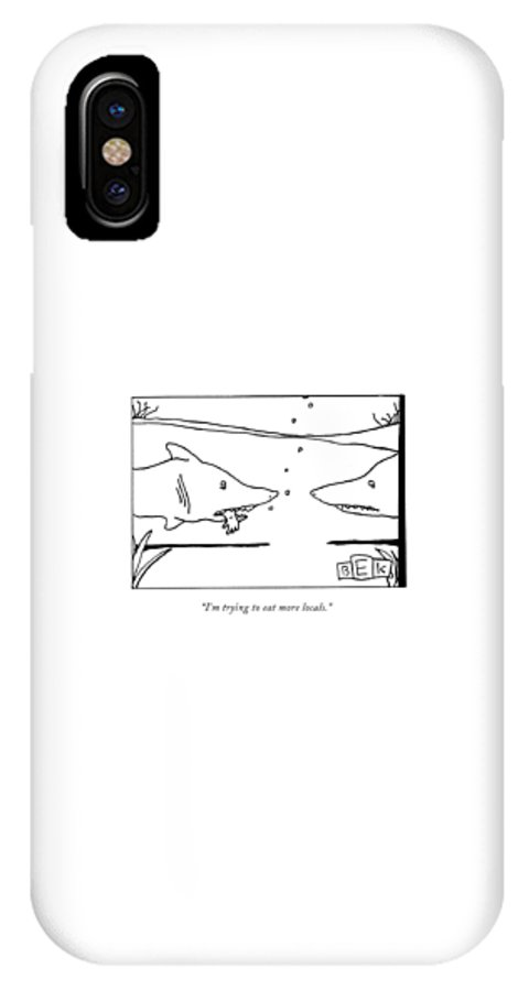 Shark IPhone X Case featuring the drawing I'm Trying To Eat More Locals by Bruce Eric Kaplan