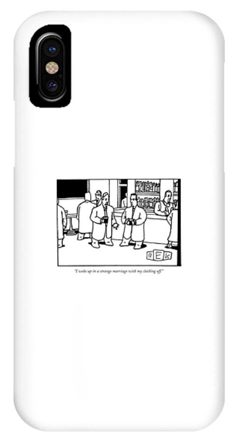 Relationships Problems Men IPhone X Case featuring the drawing I Woke Up In A Strange Marriage With My Clothing by Bruce Eric Kaplan
