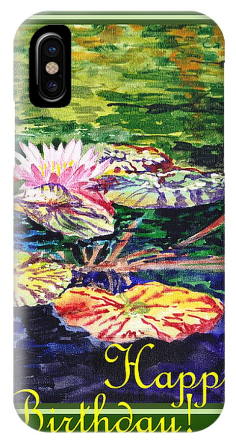 Water Lilies IPhone X Case featuring the painting Happy Birthday by Irina Sztukowski