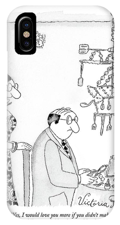 Hobbies Interiors Relationships Marriage Problems Crafts  (wife Speaking To Husband.) 121625 Vro Victoria Roberts IPhone X Case featuring the drawing Yes, I Would Love You More If You Didn't Make by Victoria Roberts