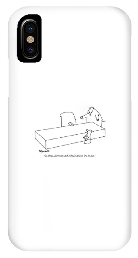 Pets Dogs Business Management Hierarchy Workers Money  (executive Asks Worker To Pretend A Dog Sitting Behind A Desk Is The Boss. ) 120441 Cba Charles Barsotti IPhone X Case featuring the drawing Go Ahead, Albertson. Ask Toby For A Raise. It'll by Charles Barsotti