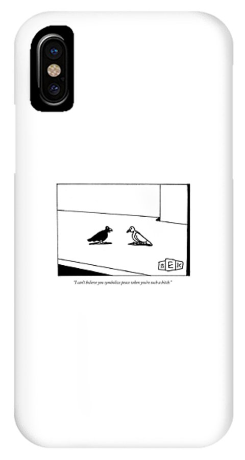 Word Play Birds Talking IPhone X Case featuring the drawing I Can't Believe You Symbolize Peace When You're by Bruce Eric Kaplan