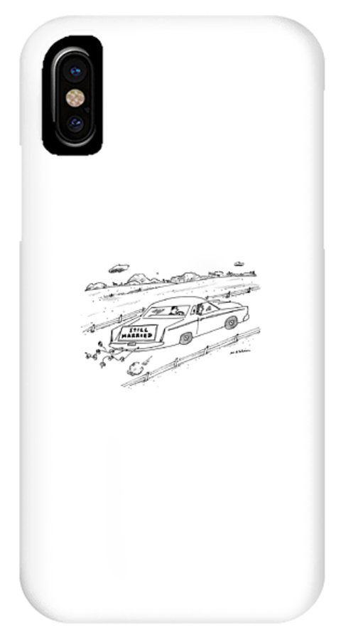 (a Couple Driving A Car With A Sign On The Back Of The Car.) Marriage IPhone X Case featuring the drawing A Couple Driving A Car With A Still Married Sign by Michael Maslin