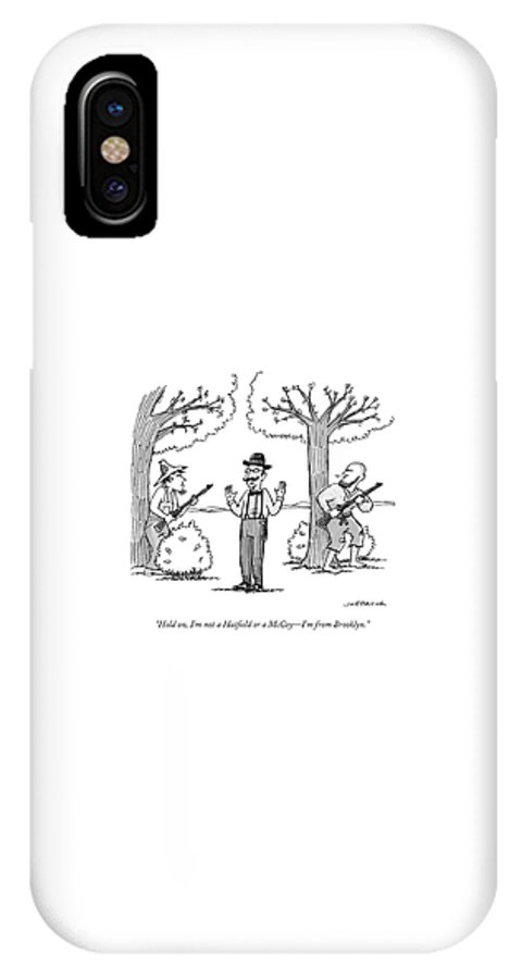 Hold On IPhone X Case featuring the drawing I'm Not A Hatfield Or A Mccoy. I'm From Brooklyn by Joe Dator