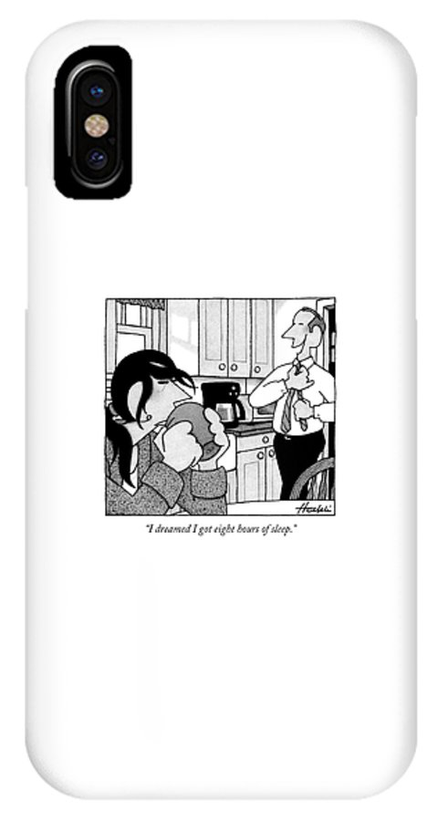 I Dreamed I Got Eight Hours Of Sleep. IPhone X Case featuring the drawing A Man Is Standing In The Kitchen by William Haefeli