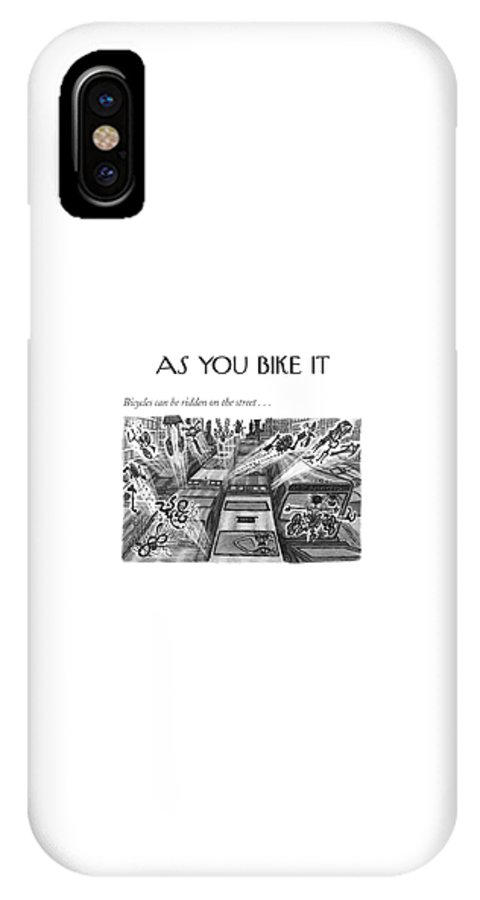 118945 Aro Arnold Roth Bicycles Can Be Ridden On The Street . . .   (montage About Bikes In The New York City.) Accident Accidents Art Artist Artistic Artwork Automobiles Autos Car Cars City Crash Crime Criminal Criminals Crook Drive Driving Manhattan Mug Mugger Mugging Neighborhoods New Nyc Regional Rob Robber Robbery Thief Thieves Urban York IPhone X Case featuring the drawing Bicycles Can Be Ridden On The Street by Arnold Roth