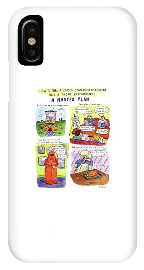 No Caption Title: How To Turn A Closed-down Nuclear Reactor Into A Theme Restaurant: A Master Plan. Full-page Color Spread Of Four Illustrations Which Show A Nuclear Reactor Theme Restaurant Named It Has A Theme Menu IPhone X Case featuring the drawing How To Turn A Closed-down Nuclear Reactor by Roz Chast