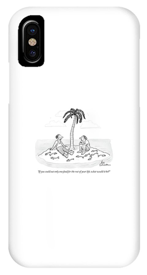 Food Dining Rescue Problems  (two Men On A Desert Island Surrounded By Fish Bones.) 120193 Lcu Leo Cullum IPhone X Case featuring the drawing If You Could Eat Only One Food For The Rest by Leo Cullum