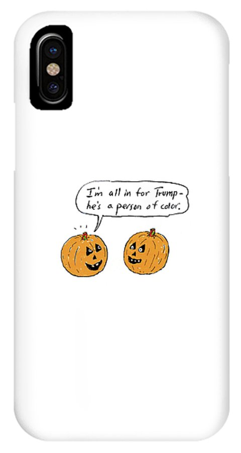 I'm All In For Trump-he's A Person Of Color.' IPhone X Case featuring the drawing I'm All In For Trump He's A Person Of Color by David Sipress