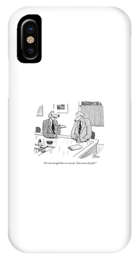 Animals IPhone X Case featuring the drawing It's Not Enough That We Succeed. Cats by Leo Cullum