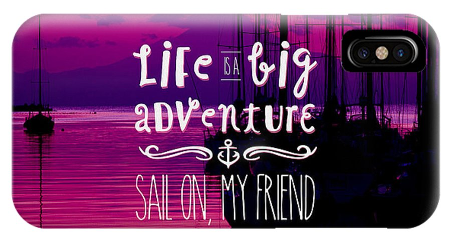 Life Is A Big Adventure IPhone X Case featuring the photograph Life Is A Big Adventure Sail On My Friend Yacht Pink Sunset by Beverly Claire Kaiya