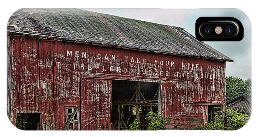 Barn IPhone X Case featuring the photograph Men Can Take Your Life by John Crothers