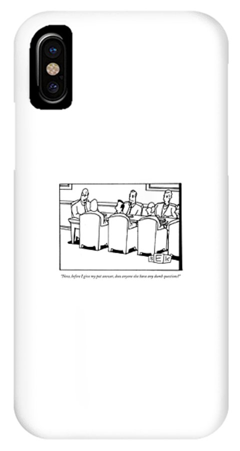 Dumb Questions IPhone X Case featuring the drawing Now, Before I Give My Pat Answer, Does Anyone by Bruce Eric Kaplan