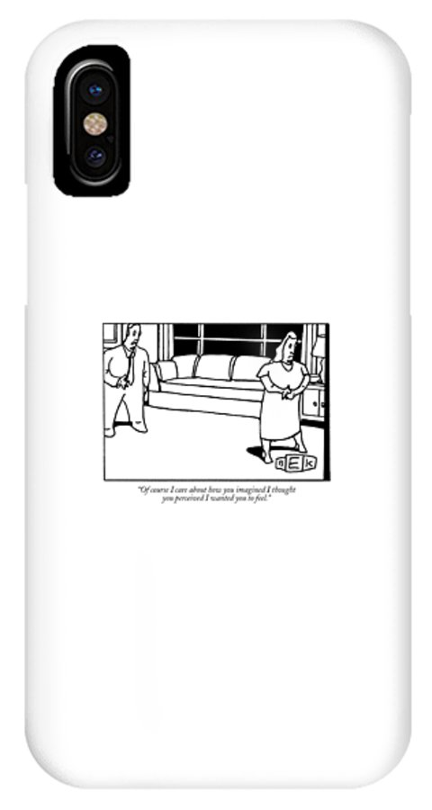 Relationships IPhone X Case featuring the drawing Of Course I Care About How You Imagined I Thought by Bruce Eric Kaplan