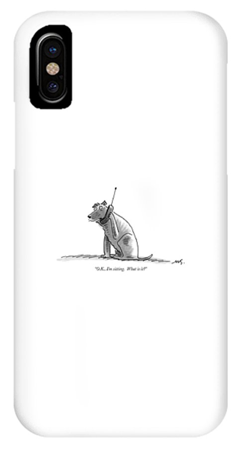 (dog Talking On Cell Phone.) IPhone X Case featuring the drawing O.k., I'm Sitting. What Is It? by Mick Stevens