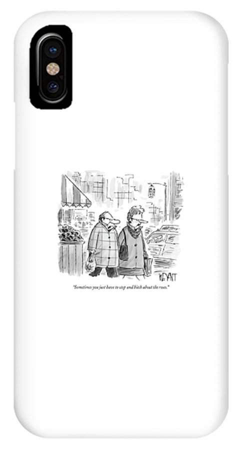 Word Play Relationships Problems Urban  (couple Walking Down The Street.) 120221 Cwe Christopher Weyant IPhone X Case featuring the drawing Sometimes You Just Have To Stop And Bitch by Christopher Weyant
