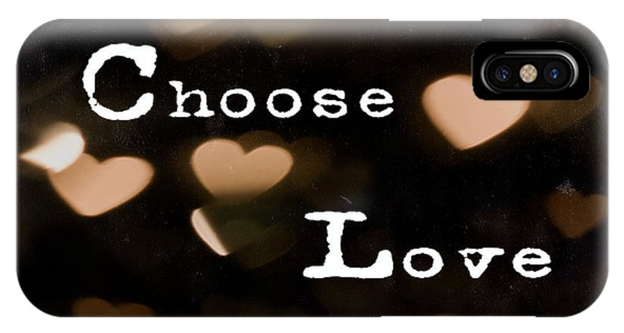 Picture IPhone X Case featuring the photograph Typography - Choose Love by Elizabeth Thomas