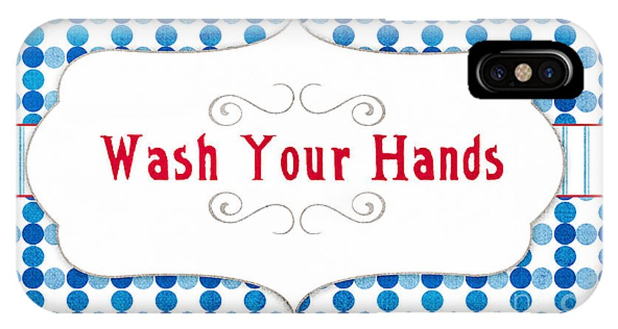Wash Your Hands Sign IPhone X Case featuring the digital art Wash Your Hands Sign by Linda Woods