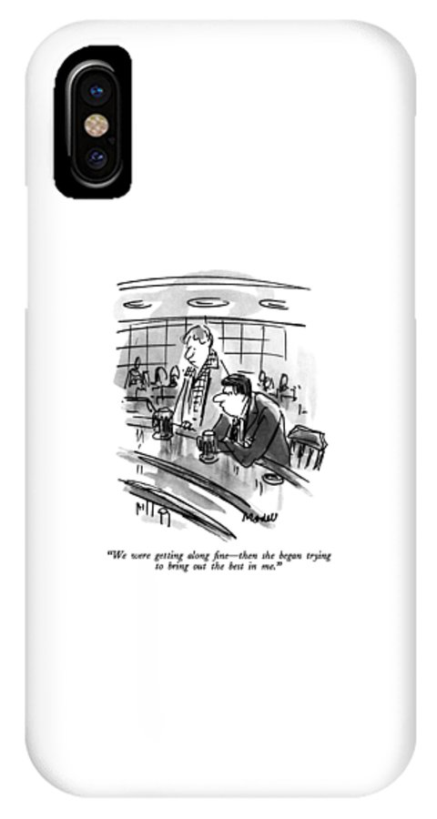 One Man To Another In A Bar.  Relationships IPhone X Case featuring the drawing We Were Getting Along Fine - Then She Began by Frank Modell