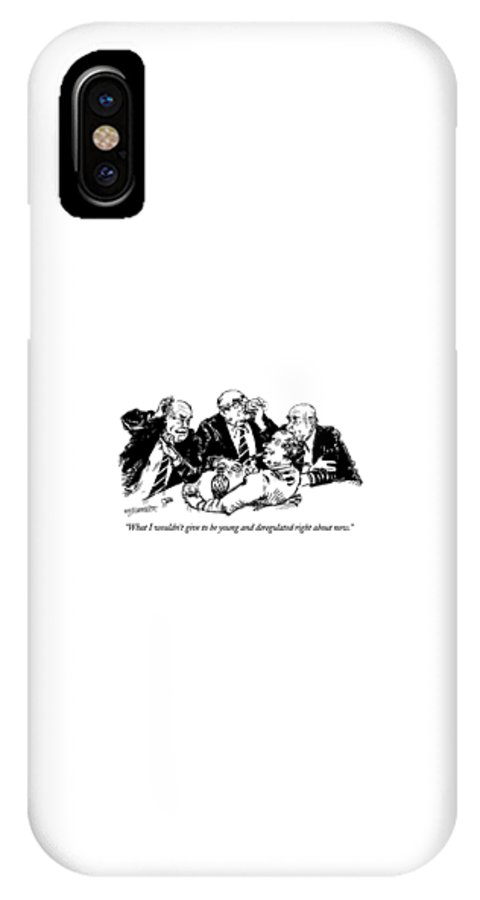 Older Businessman Says To Colleagues As They're Having Drinks. Refers To Current Congressional Attempt To Deregulate Some Industries.  Business IPhone X Case featuring the drawing What I Wouldn't Give To Be Young And Deregulated by William Hamilton