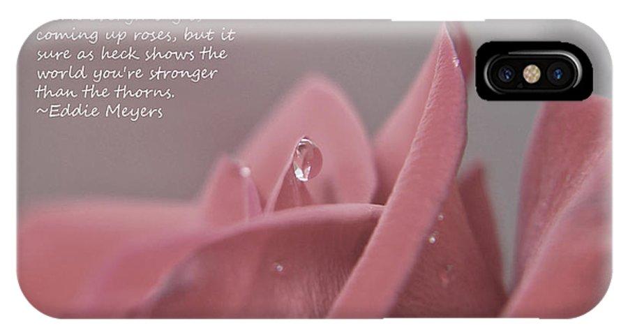Teresa Blanton IPhone X Case featuring the photograph Stronger Than Thorns by Teresa Blanton