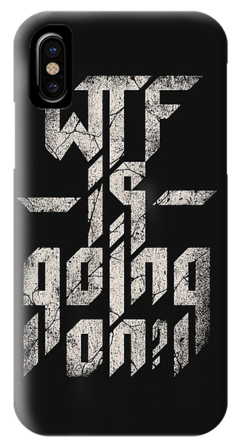 Typo IPhone X Case featuring the mixed media Wtf Is Going On by Nicebleed