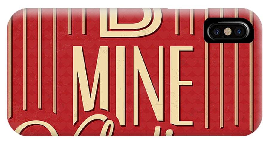 Motivation IPhone X Case featuring the digital art B Mine Valentine by Naxart Studio