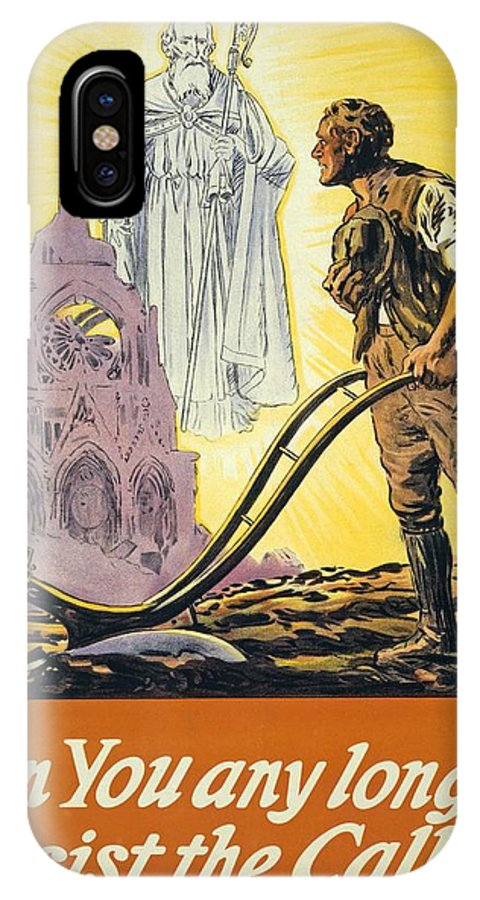 Ww1; Wwi; World War One; World War I; First World War; Great War; Great Britain; Ireland; Irish; Eire; Poster; Posters; Ploughing; Plough; Ploughs; Plow; Plows; Plowing St Patrick; Vision; Visions; Apparition; Apparitions; Ruin; Ruins; Cathedral; Cathedrals; Reims; Farmer; Farmers; Man; Men; Male; Religion; Religious; Saint;saints; Resist; Call; Calling IPhone X Case featuring the painting Can You Any Longer Resist The Call by English School