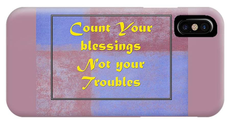 Count Your Blessings Not Your Troubles IPhone X Case featuring the photograph Count Your Blessings Not Your Troubles 5437.02 by M K Miller