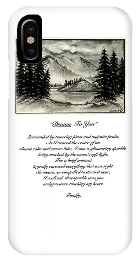Romantic Poem And Drawing IPhone X Case featuring the drawing Drawn To You by Larry Lehman
