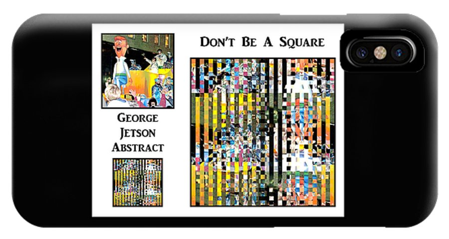 Digital Art IPhone X Case featuring the photograph George Jetson Abstract - Don't Be A Square by Marian Bell