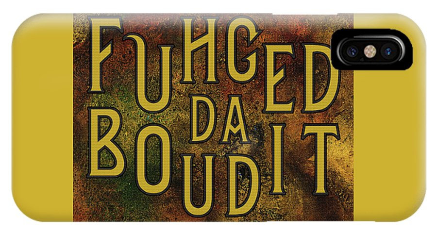 Keywords IPhone X Case featuring the digital art Gold Fuhgeddaboudit by Megan Dirsa-DuBois