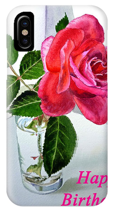 Rose IPhone X Case featuring the painting Happy Birthday Card Rose by Irina Sztukowski