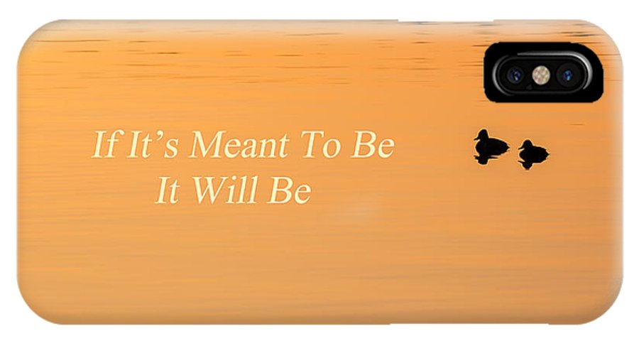 Quotes IPhone X Case featuring the photograph If It's Meant To Be It Will Be by Bill Wakeley