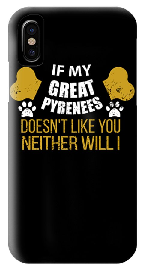 Beer IPhone X Case featuring the digital art If My Great Pyrenees Doesn T Like You by Passion Loft