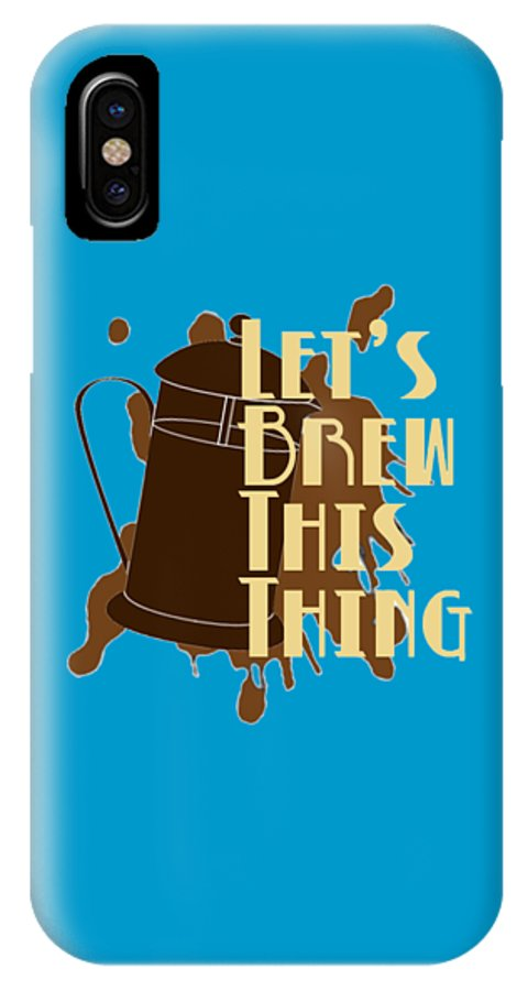 Peep Show IPhone X Case featuring the digital art Let's Brew This Thing by Gazz Wood