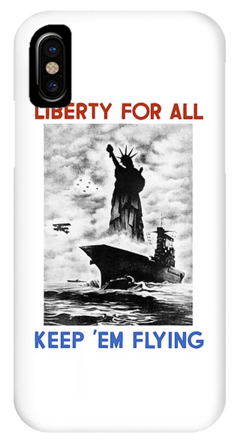 Wwii IPhone X Case featuring the painting Liberty For All -- Keep 'em Flying by War Is Hell Store