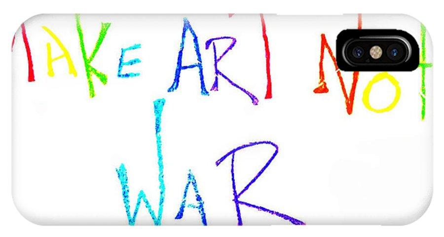 Art Not War IPhone X Case featuring the drawing Make Art Not War by Chandelle Hazen