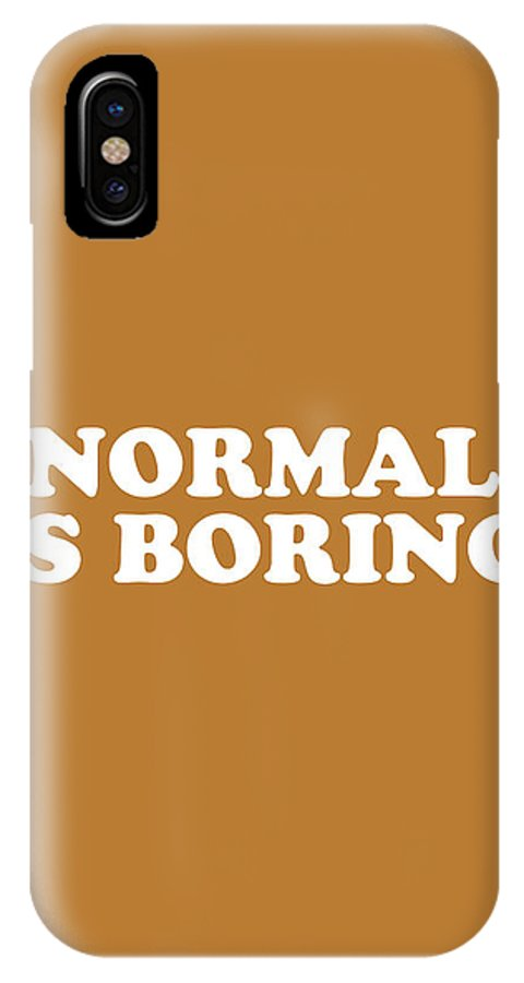 Normal Is Boring IPhone X Case featuring the mixed media Normal Is Boring Simply Inspired Series 016 by Design Turnpike