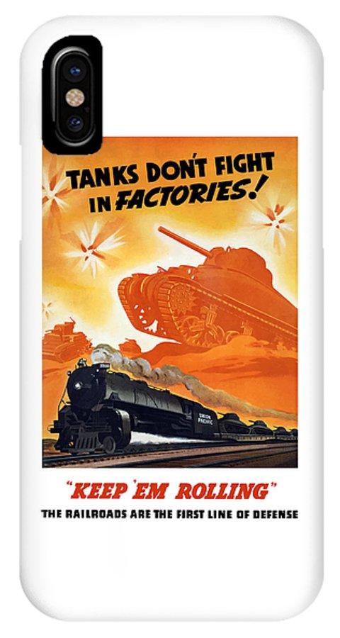 Trains IPhone X Case featuring the painting Tanks Don't Fight In Factories by War Is Hell Store