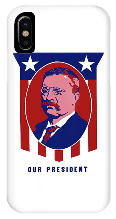 Teddy Roosevelt IPhone X Case featuring the mixed media Teddy Roosevelt - Our President by War Is Hell Store