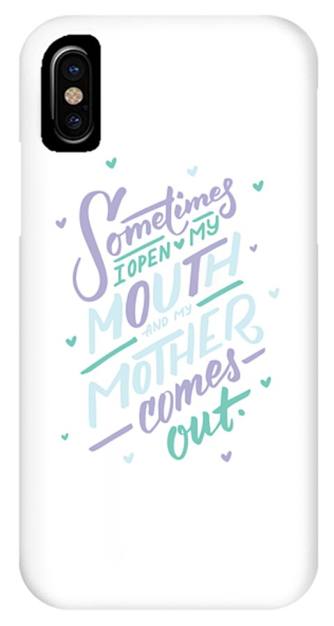 Gift IPhone X Case featuring the mixed media I Open My Mouth And My Mother Daughter Shirt Mug Funny Humor by Cameron Fulton