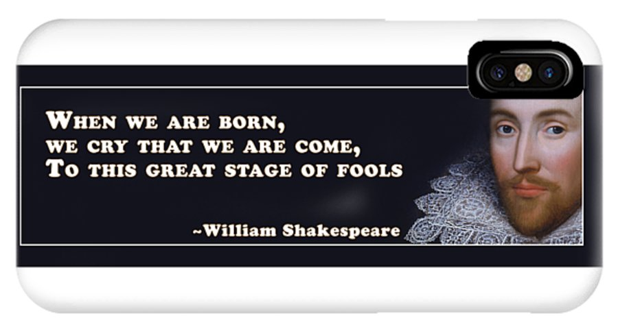 When IPhone X Case featuring the digital art When We Are Born #shakespeare #shakespearequote by TintoDesigns