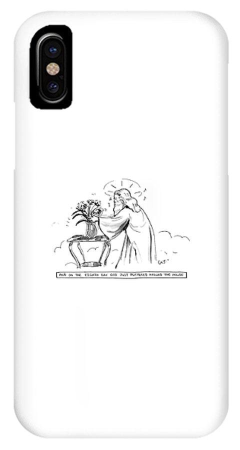 And On The 8th Day God Just Puttered Around The House God IPhone X Case featuring the drawing And on the 8th Day by Carolita Johnson