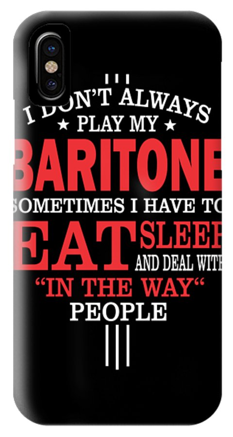 Baritone-gift-for-him IPhone X Case featuring the digital art Baritone Players Funny Statement Gift by Dusan Vrdelja