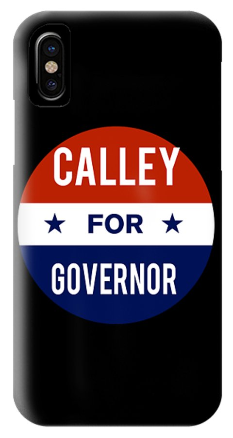 Election IPhone X Case featuring the digital art Calley For Governor 2018 by Flippin Sweet Gear