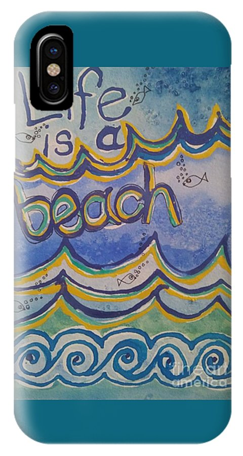 Wall Painting IPhone X Case featuring the painting Life Is A Beach by E Buchanan